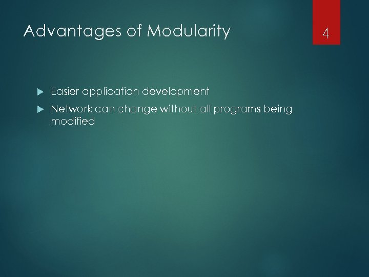 Advantages of Modularity Easier application development Network can change without all programs being modified