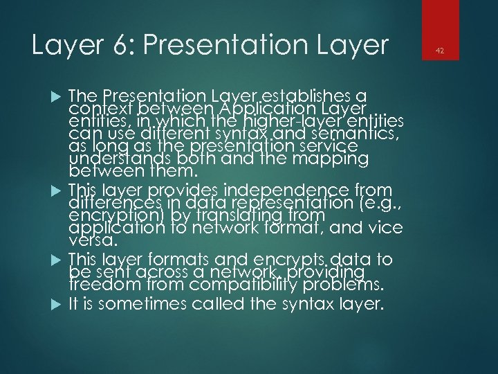 Layer 6: Presentation Layer The Presentation Layer establishes a context between Application Layer entities,