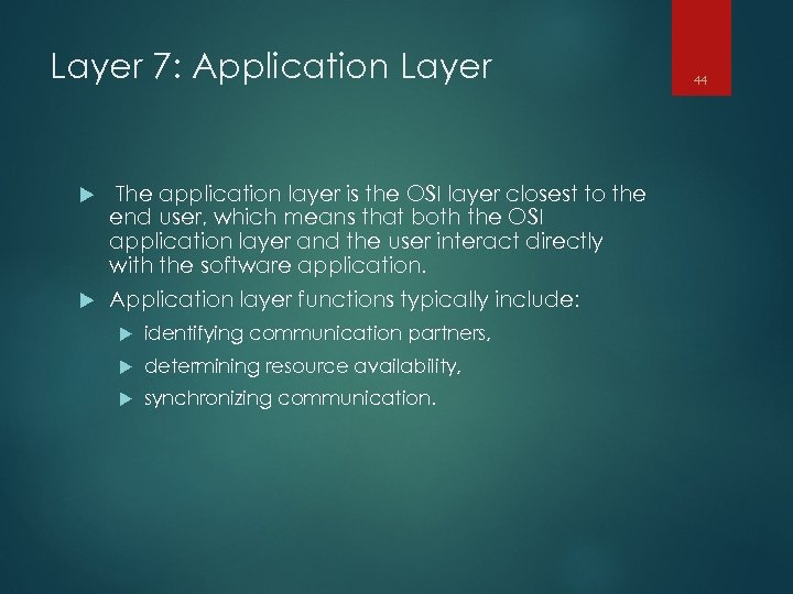 Layer 7: Application Layer The application layer is the OSI layer closest to the