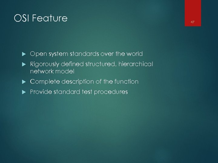 OSI Feature Open system standards over the world Rigorously defined structured, hierarchical network model