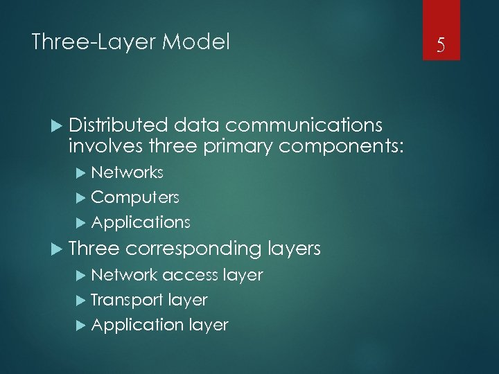 Three-Layer Model Distributed data communications involves three primary components: Networks Computers Applications Three corresponding