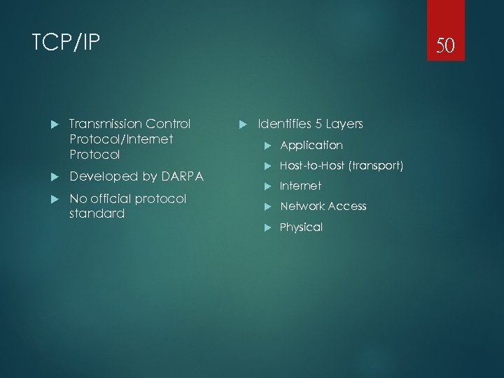 TCP/IP Transmission Control Protocol/Internet Protocol Developed by DARPA No official protocol standard 50 Identifies