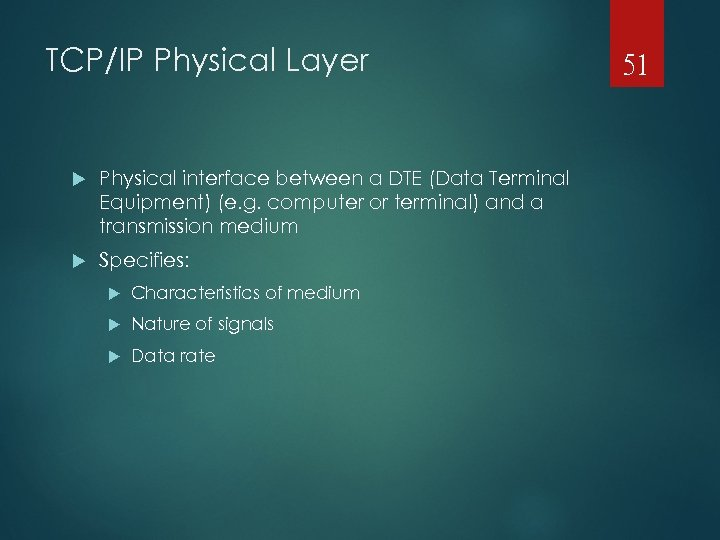 TCP/IP Physical Layer Physical interface between a DTE (Data Terminal Equipment) (e. g. computer
