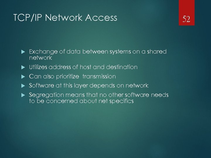 TCP/IP Network Access Exchange of data between systems on a shared network Utilizes address