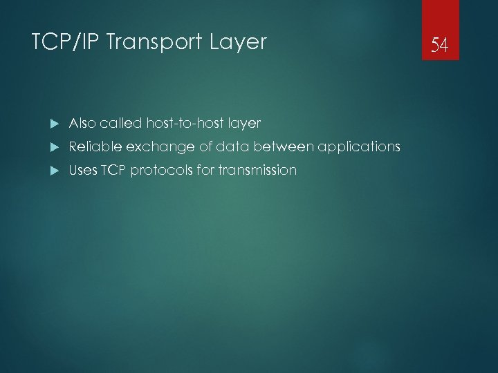 TCP/IP Transport Layer Also called host-to-host layer Reliable exchange of data between applications Uses