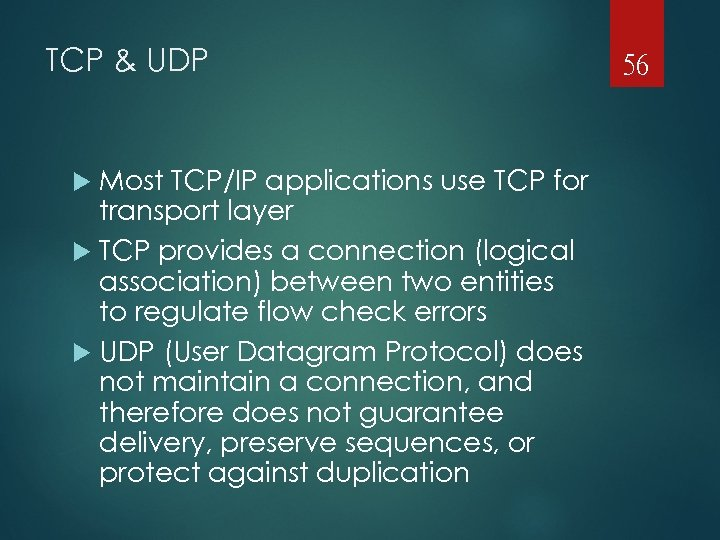 TCP & UDP Most TCP/IP applications use TCP for transport layer TCP provides a