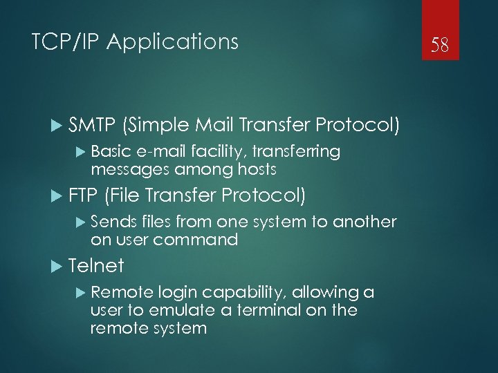 TCP/IP Applications SMTP (Simple Mail Transfer Protocol) Basic e-mail facility, transferring messages among hosts