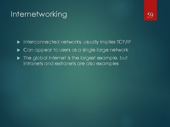 Internetworking Interconnected networks, usually implies TCP/IP Can appear to users as a single large