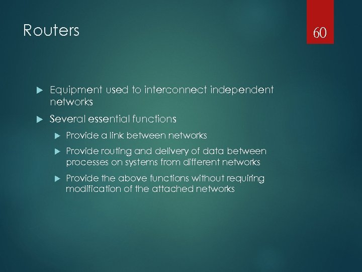 Routers Equipment used to interconnect independent networks Several essential functions Provide a link between