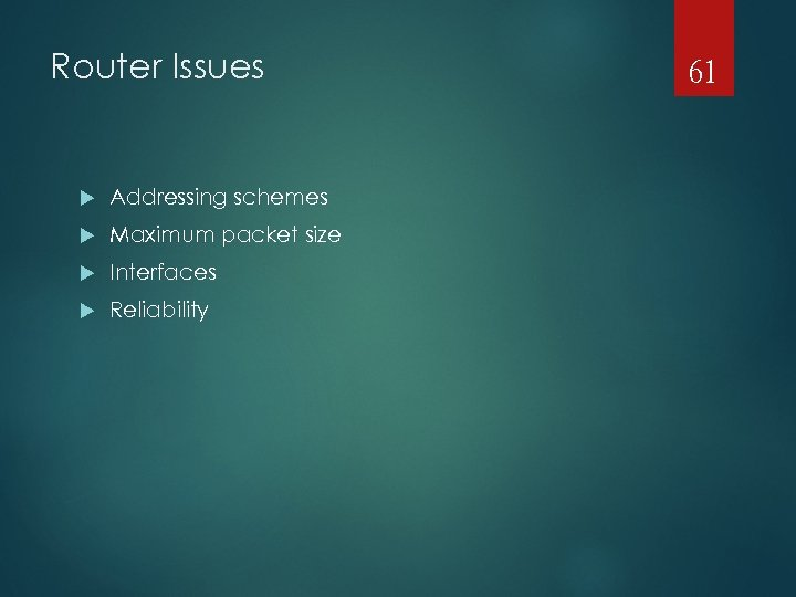 Router Issues Addressing schemes Maximum packet size Interfaces Reliability 61