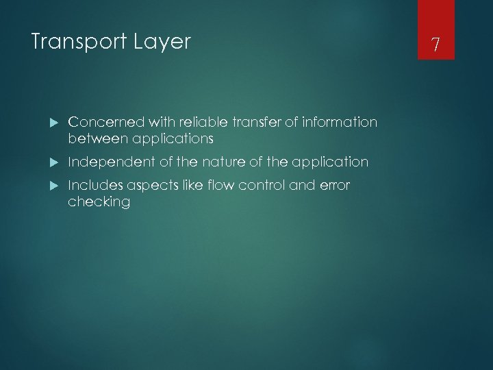 Transport Layer Concerned with reliable transfer of information between applications Independent of the nature