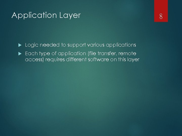 Application Layer Logic needed to support various applications Each type of application (file transfer,