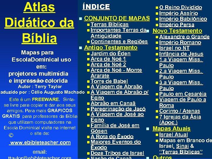 Atlas Didático da Bíblia ÍNDICE n CONJUNTO DE MAPAS n Terras Bíblicas n Importantes
