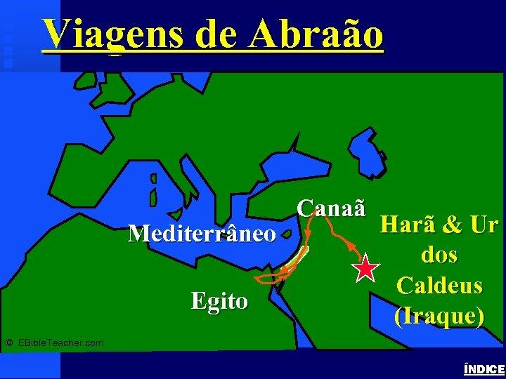 Viagens de Abraão Abraham's Journey Mediterrâneo Egito Canaã Harã & Ur dos Caldeus (Iraque)