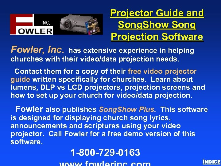 Projector Guide and Song. Show Song Projection Software Fowler, Inc. has extensive experience in