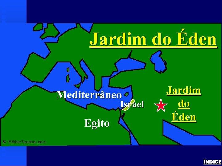 Garden of Eden Jardim do Éden Mediterrâneo Israel Egito Jardim do Éden © EBible.