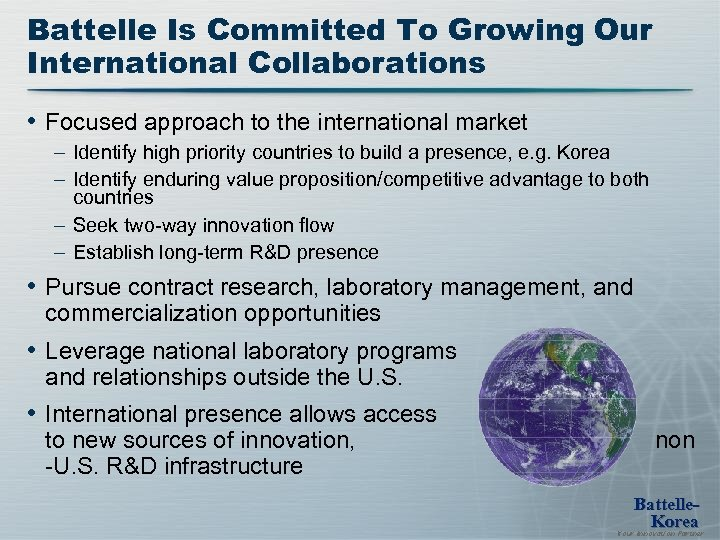 Battelle Is Committed To Growing Our International Collaborations • Focused approach to the international