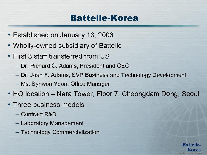 Battelle-Korea • Established on January 13, 2006 • Wholly-owned subsidiary of Battelle • First