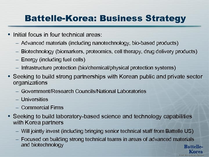 Battelle-Korea: Business Strategy • Initial focus in four technical areas: – Advanced materials (including