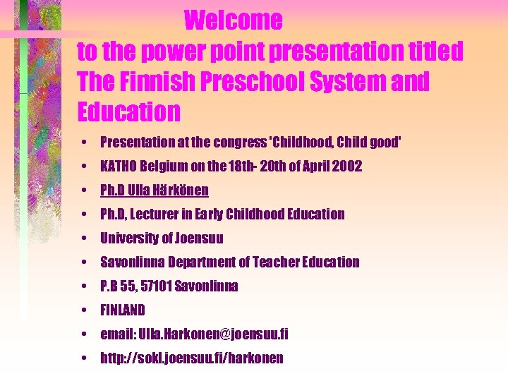 Welcome to the power point presentation titled The Finnish Preschool System and Education •