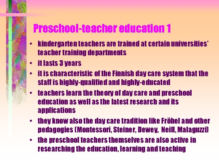 Preschool-teacher education 1 • kindergarten teachers are trained at certain universities' teacher training departments
