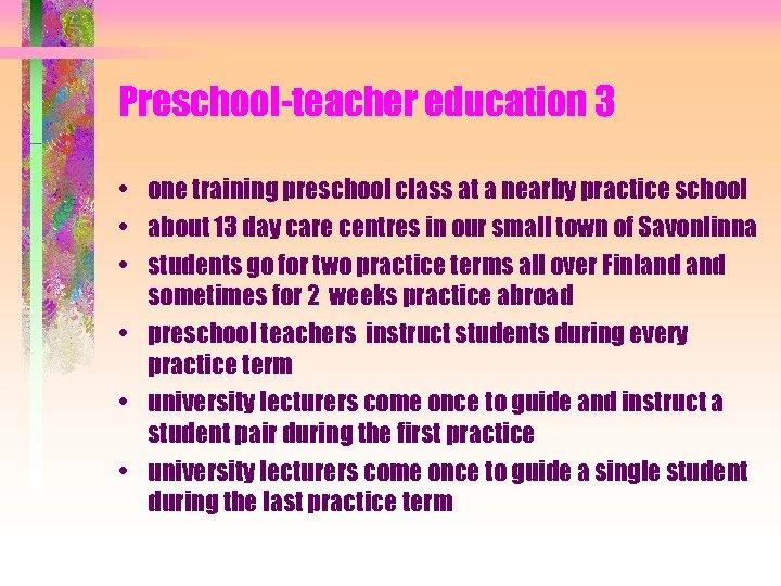 Preschool-teacher education 3 • one training preschool class at a nearby practice school •