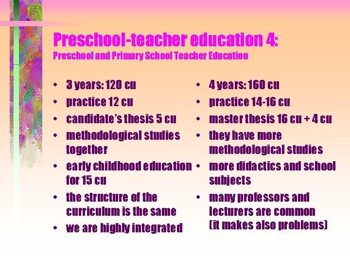 Preschool-teacher education 4: Preschool and Primary School Teacher Education • • 3 years: 120