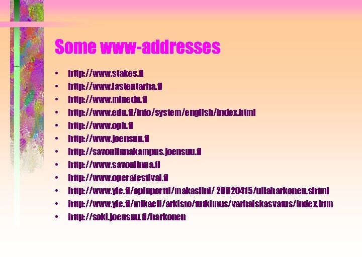 Some www-addresses • • • http: //www. stakes. fi http: //www. lastentarha. fi http: