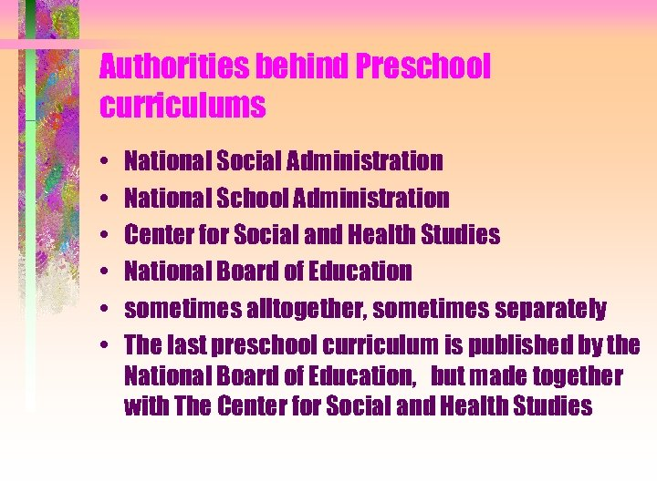Authorities behind Preschool curriculums • • • National Social Administration National School Administration Center