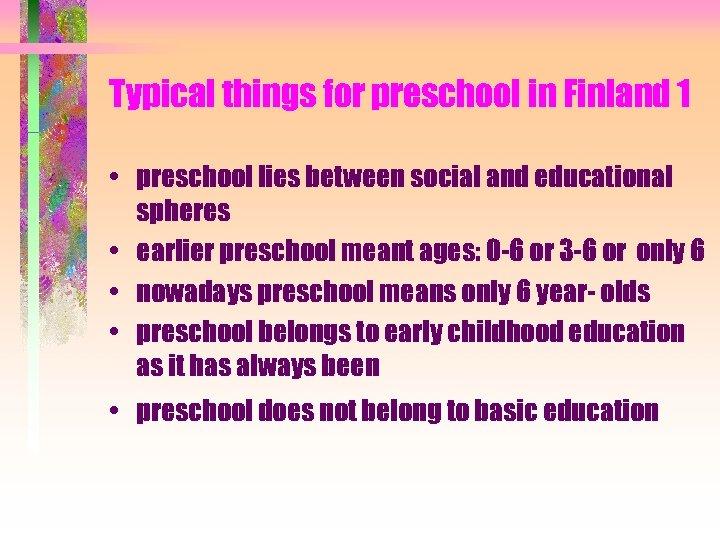 Typical things for preschool in Finland 1 • preschool lies between social and educational