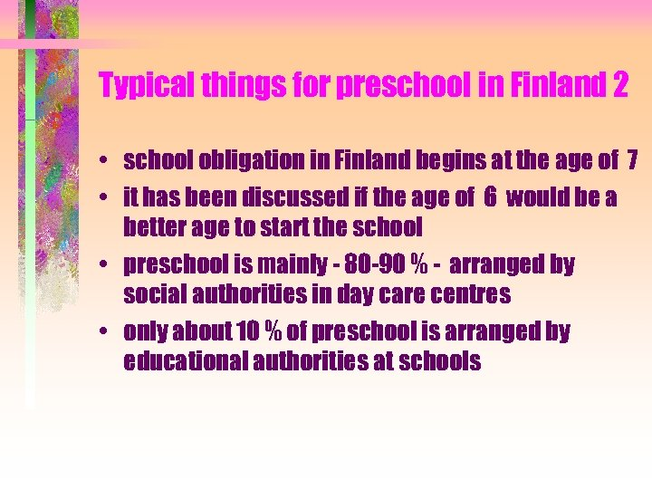 Typical things for preschool in Finland 2 • school obligation in Finland begins at