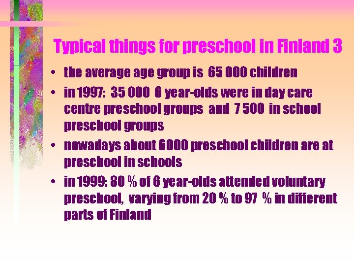 Typical things for preschool in Finland 3 • the average group is 65 000