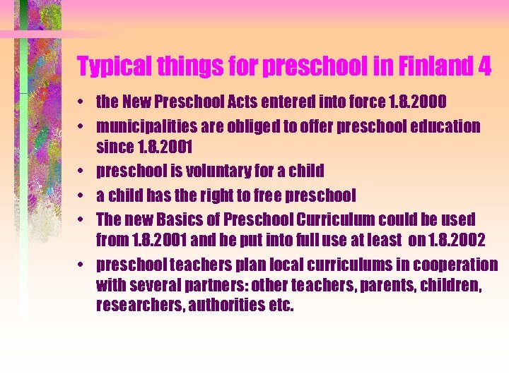 Typical things for preschool in Finland 4 • the New Preschool Acts entered into