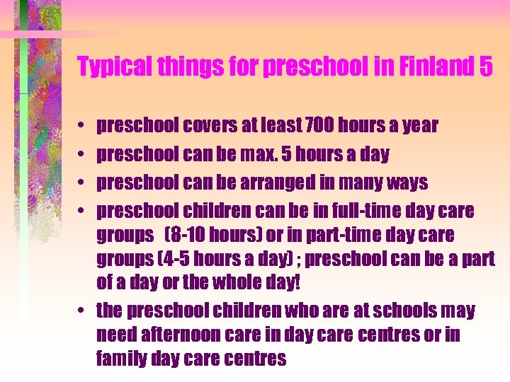 Typical things for preschool in Finland 5 • • preschool covers at least 700