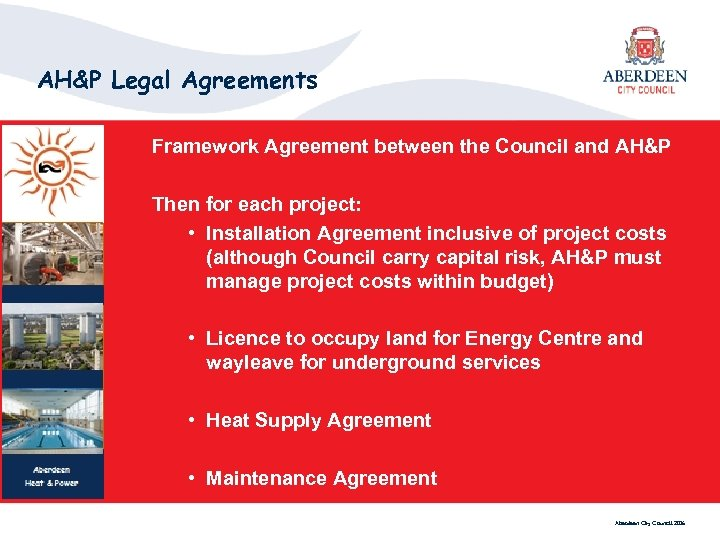 AH&P Legal Agreements Framework Agreement between the Council and AH&P Then for each project:
