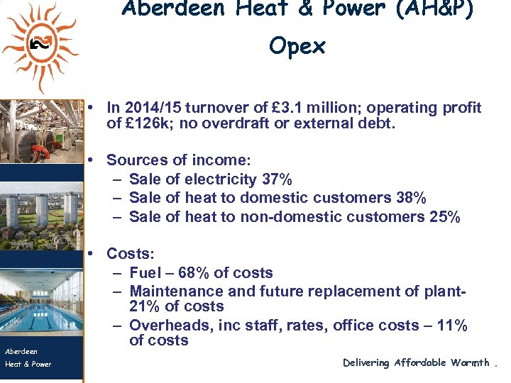 Aberdeen Heat & Power (AH&P) Opex • In 2014/15 turnover of £ 3. 1