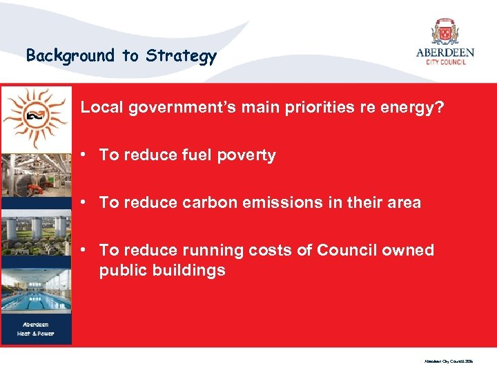 Background to Strategy Local government's main priorities re energy? • To reduce fuel poverty