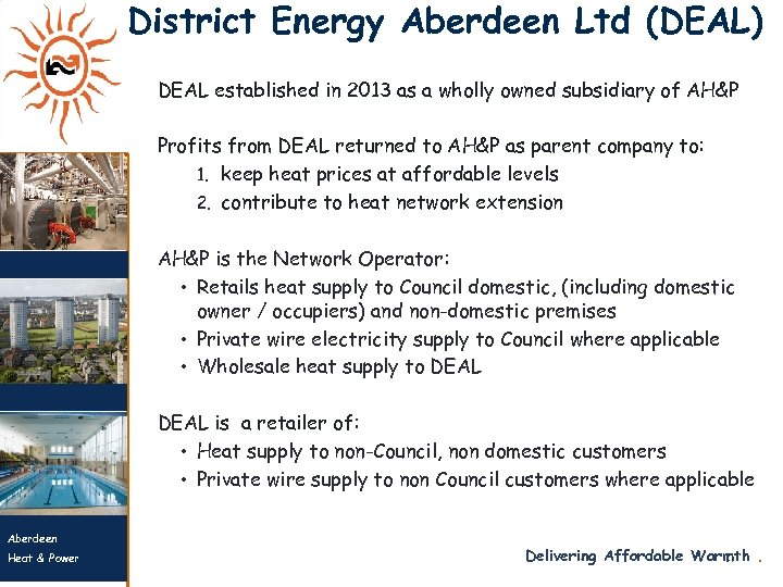 District Energy Aberdeen Ltd (DEAL) DEAL established in 2013 as a wholly owned subsidiary