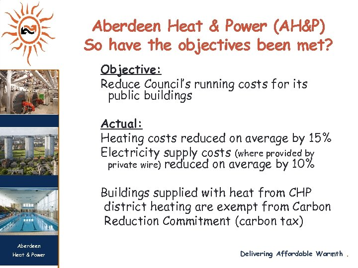 Aberdeen Heat & Power (AH&P) So have the objectives been met? Objective: Reduce Council's