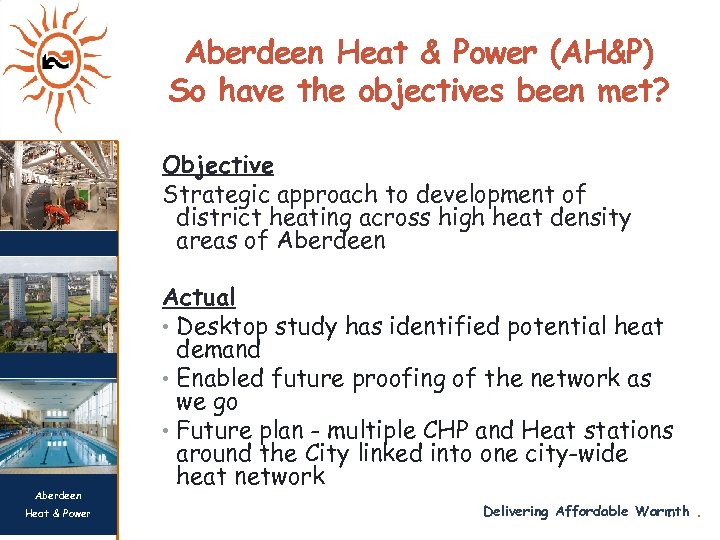 Aberdeen Heat & Power (AH&P) So have the objectives been met? Objective Strategic approach