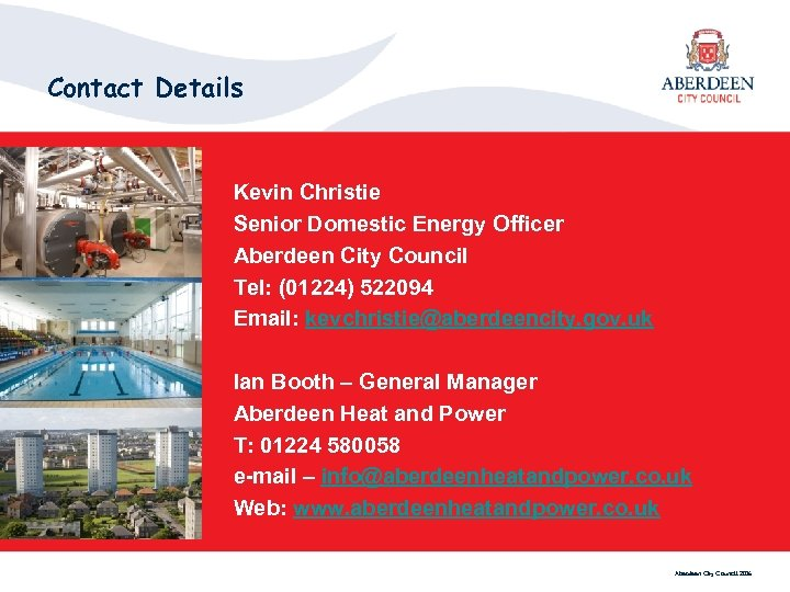Contact Details Kevin Christie Senior Domestic Energy Officer Aberdeen City Council Tel: (01224) 522094