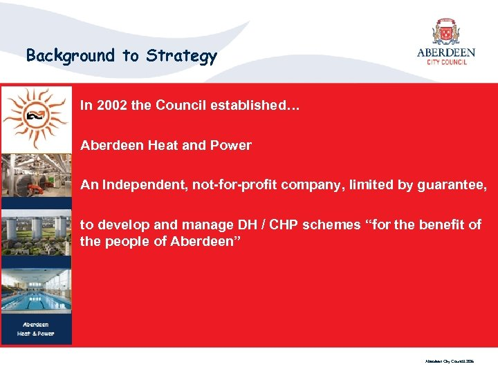 Background to Strategy In 2002 the Council established… Aberdeen Heat and Power An Independent,