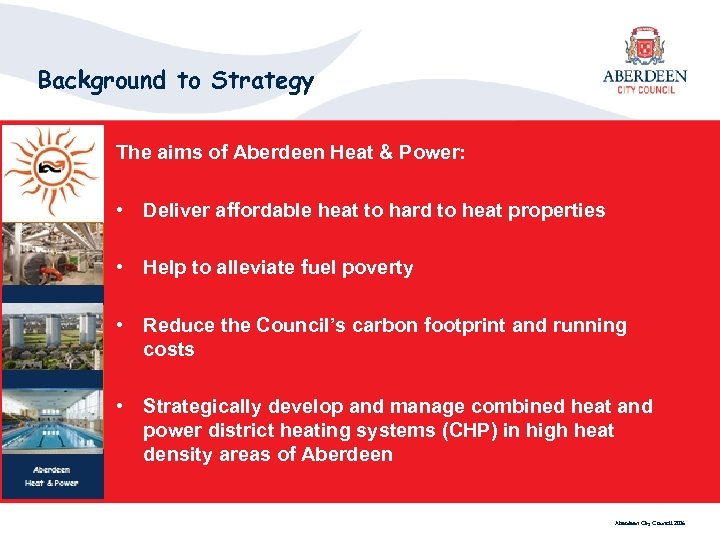 Background to Strategy The aims of Aberdeen Heat & Power: • Deliver affordable heat