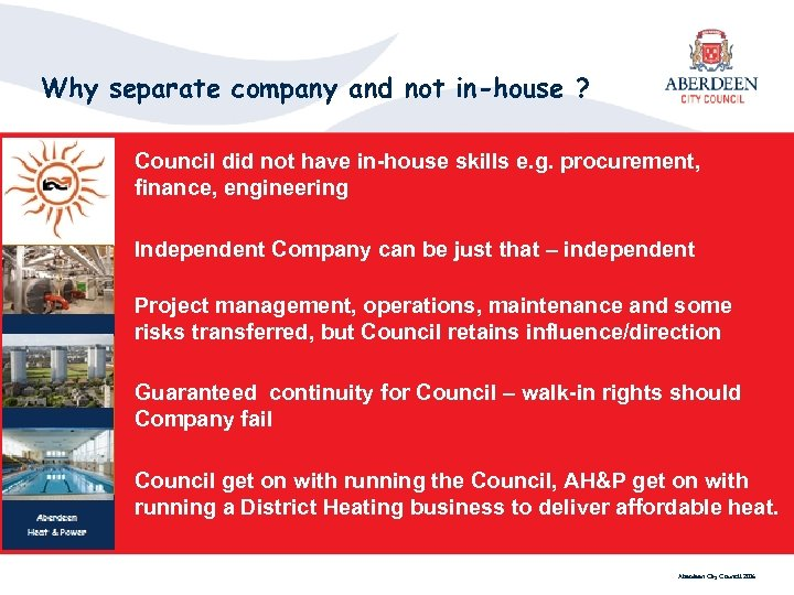 Why separate company and not in-house ? Council did not have in-house skills e.