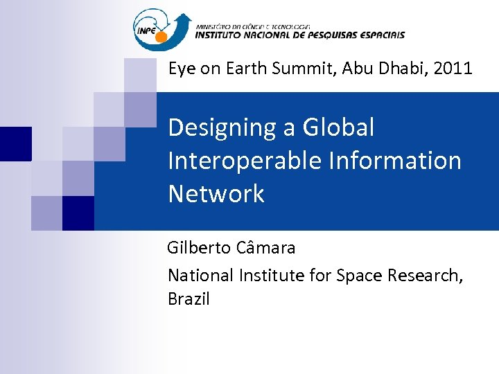Eye on Earth Summit, Abu Dhabi, 2011 Designing a Global Interoperable Information Network Gilberto