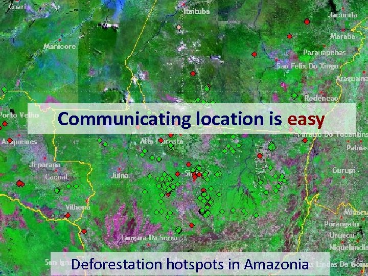 Communicating location is easy Deforestation hotspots in Amazonia