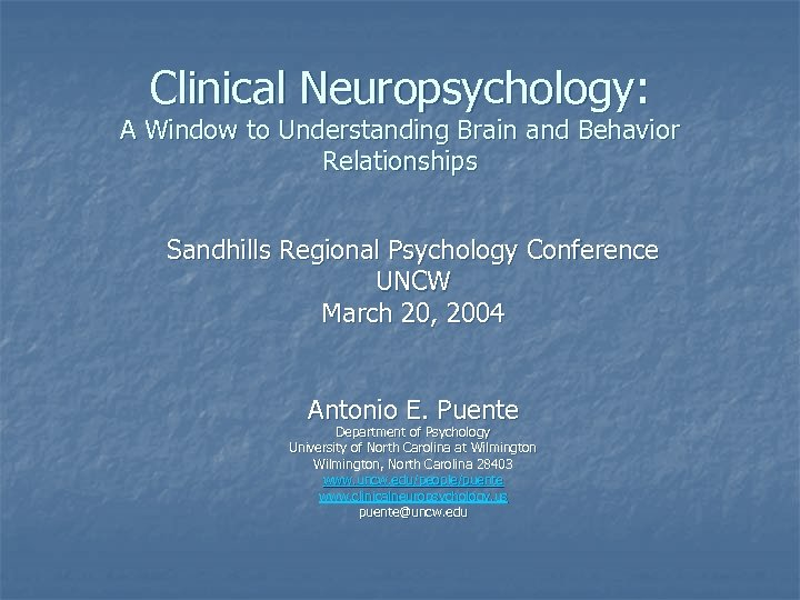 Clinical Neuropsychology: A Window to Understanding Brain and Behavior Relationships Sandhills Regional Psychology Conference