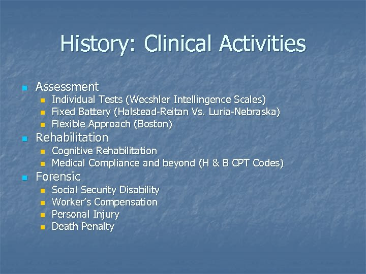 History: Clinical Activities n Assessment n n Rehabilitation n Individual Tests (Wecshler Intellingence Scales)