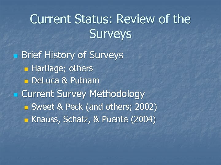 Current Status: Review of the Surveys n Brief History of Surveys Hartlage; others n