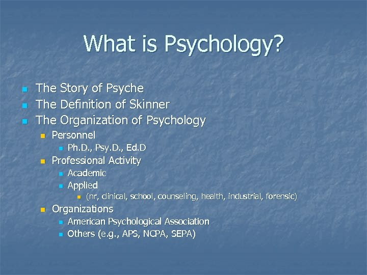 What is Psychology? n n n The Story of Psyche The Definition of Skinner